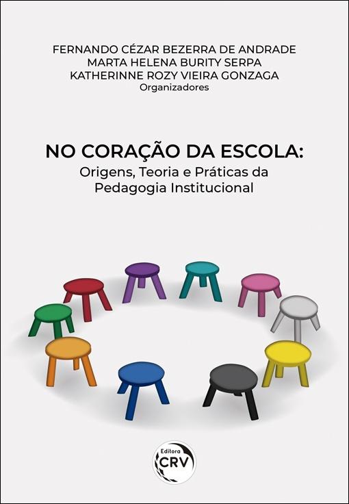 Capa do livro: NO CORAÇÃO DA ESCOLA: <br> origens, teoria e práticas da pedagogia institucional