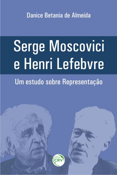 Capa do livro: SERGE MOSCOVICI E HENRI LEFEBVRE – UM ESTUDO SOBRE REPRESENTAÇÃO