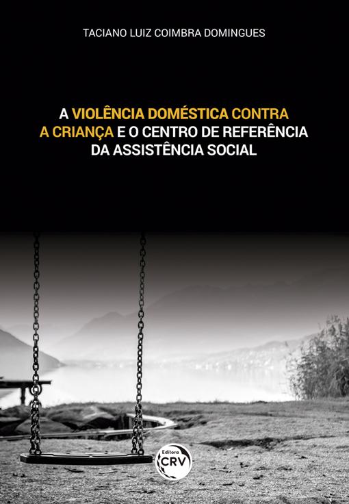 Capa do livro: A VIOLÊNCIA DOMÉSTICA CONTRA A CRIANÇA E O CENTRO DE REFERÊNCIA DA ASSISTÊNCIA SOCIAL