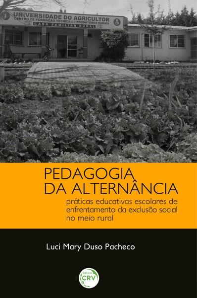 Capa do livro: PEDAGOGIA DA ALTERNÂNCIA:<br>práticas educativas escolares de enfrentamento da exclusão social no meio rural