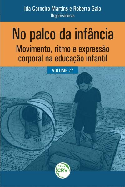 Capa do livro: NO PALCO DA INFÂNCIA:<br> movimento, ritmo e expressão corporal na educação infantil<br> Volume 27