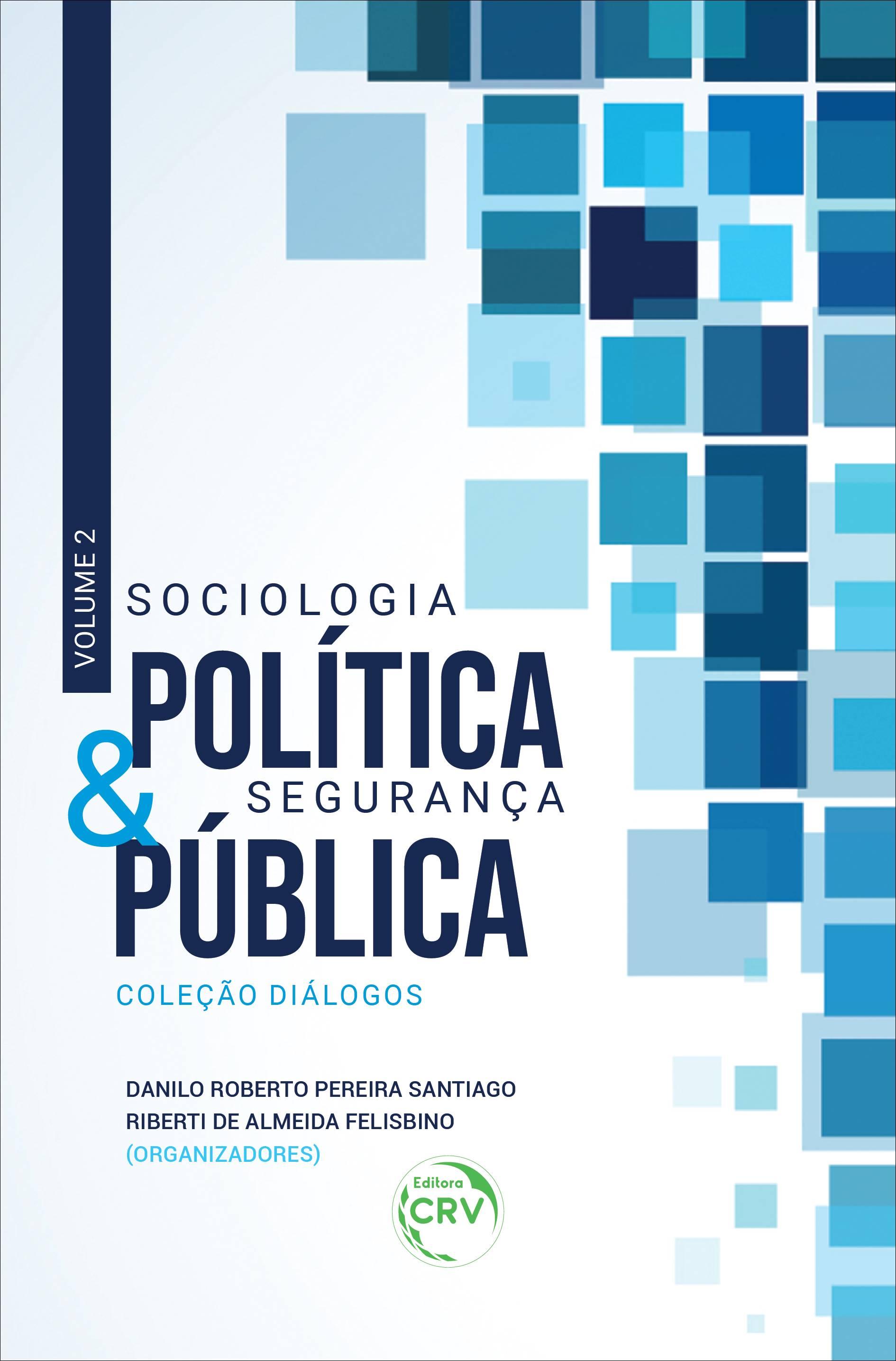 Capa do livro: SOCIOLOGIA POLÍTICA & SEGURANÇA PÚBLICA <br>Coleção Diálogos Volume 2
