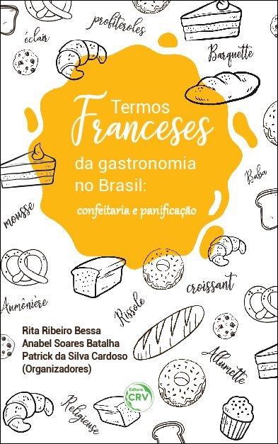 Capa do livro: TERMOS FRANCESES DA GASTRONOMIA NO BRASIL:<br> confeitaria e panifcação
