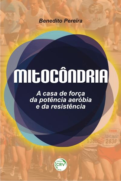 Capa do livro: MITOCÔNDRIA: <br>A Casa de Força da Potência Aeróbia e da Resistência