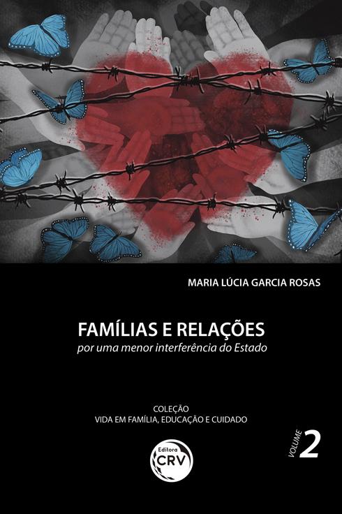 Capa do livro: FAMÍLIAS E RELAÇÕES:<br> por uma menor interferência do Estado<br> Coleção Vida em Família, Educação e Cuidado - Volume 2