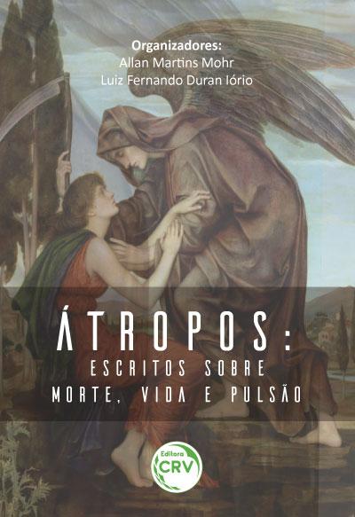 Capa do livro: ÁTROPOS: <br>escritos sobre morte, vida e pulsão
