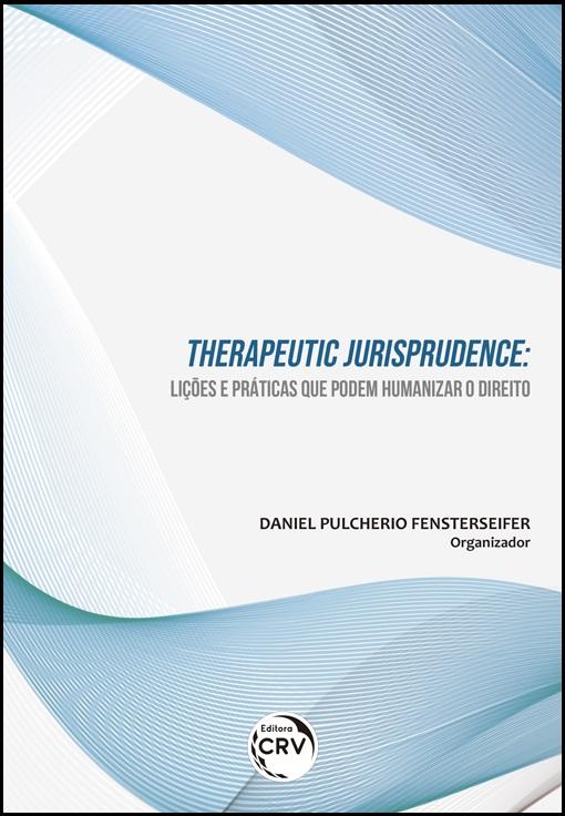 Capa do livro: THERAPEUTIC JURISPRUDENCE:<br>lições e práticas que podem humanizar o direito