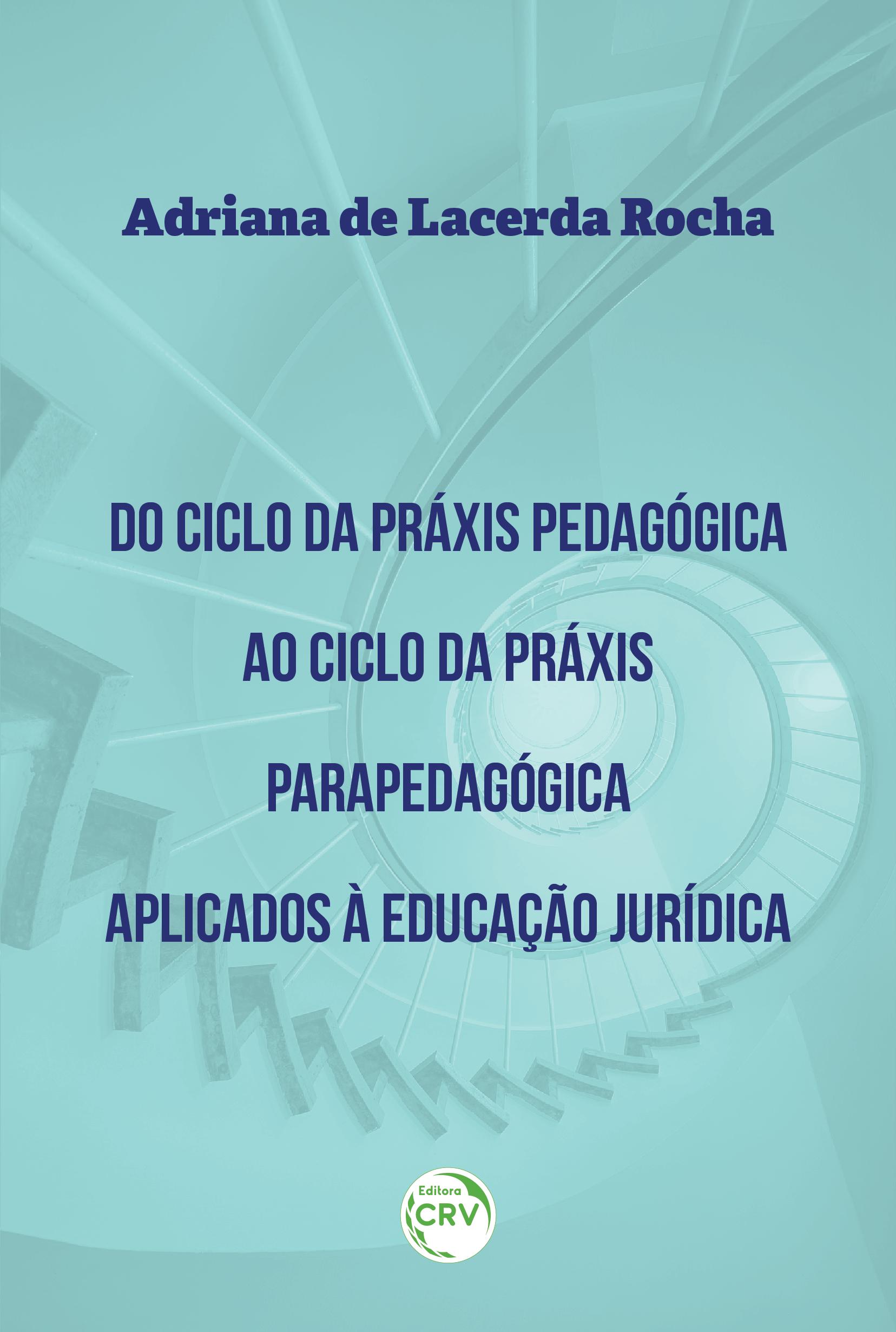 Capa do livro: DO CICLO DA PRÁXIS PEDAGÓGICA AO CICLO DA PRÁXIS PARAPEDAGÓGICA APLICADOS À EDUCAÇÃO JURÍDICA