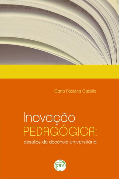 Capa do livro: INOVAÇÃO PEDAGÓGICA:<br> desafios da docência universitária
