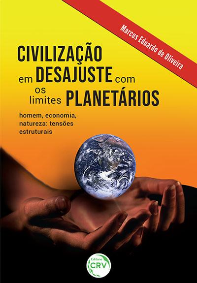 Capa do livro: CIVILIZAÇÃO EM DESAJUSTE COM OS LIMITES PLANETÁRIOS:<br> homem, economia, natureza: tensões estruturais