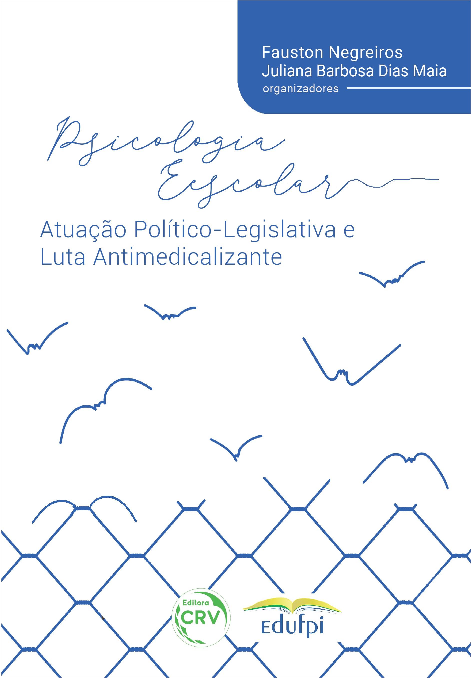 Capa do livro: PSICOLOGIA ESCOLAR, ATUAÇÃO POLÍTICO-LEGISLATIVA E LUTA ANTIMEDICALIZANTE