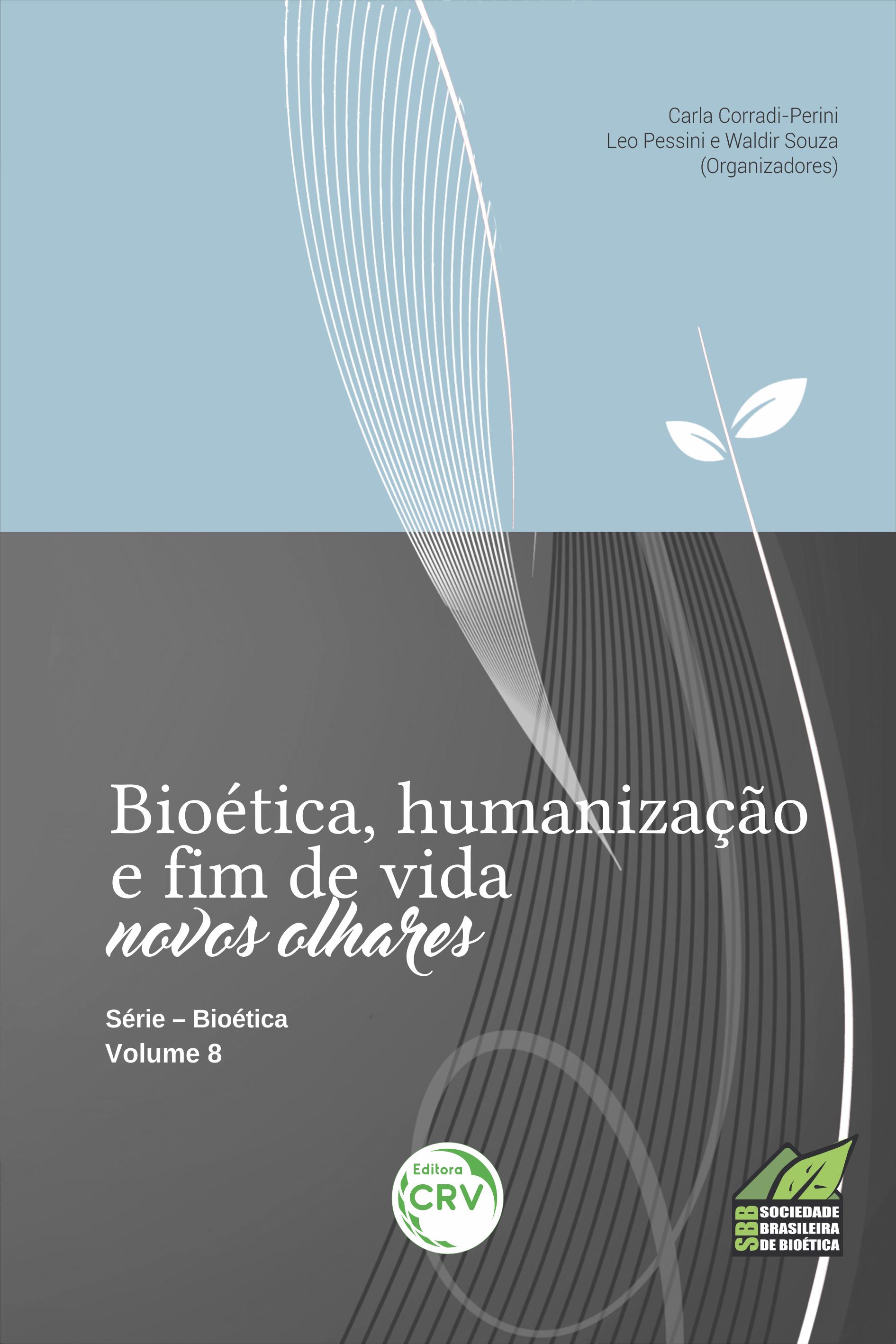 Capa do livro: BIOÉTICA, HUMANIZAÇÃO E FIM DE VIDA:<br> novos olhares - Série Bioética Volume 8