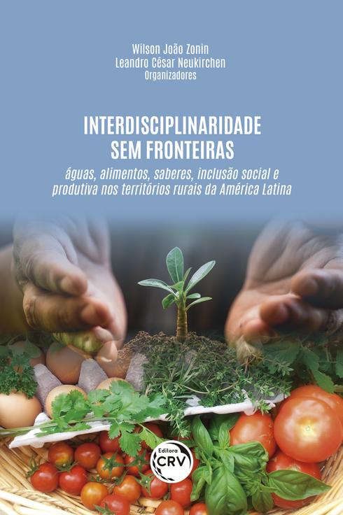 Capa do livro: INTERDISCIPLINARIDADE SEM FRONTEIRAS: <br> Águas, alimentos, saberes, inclusão social e produtiva nos territórios rurais da América Latina
