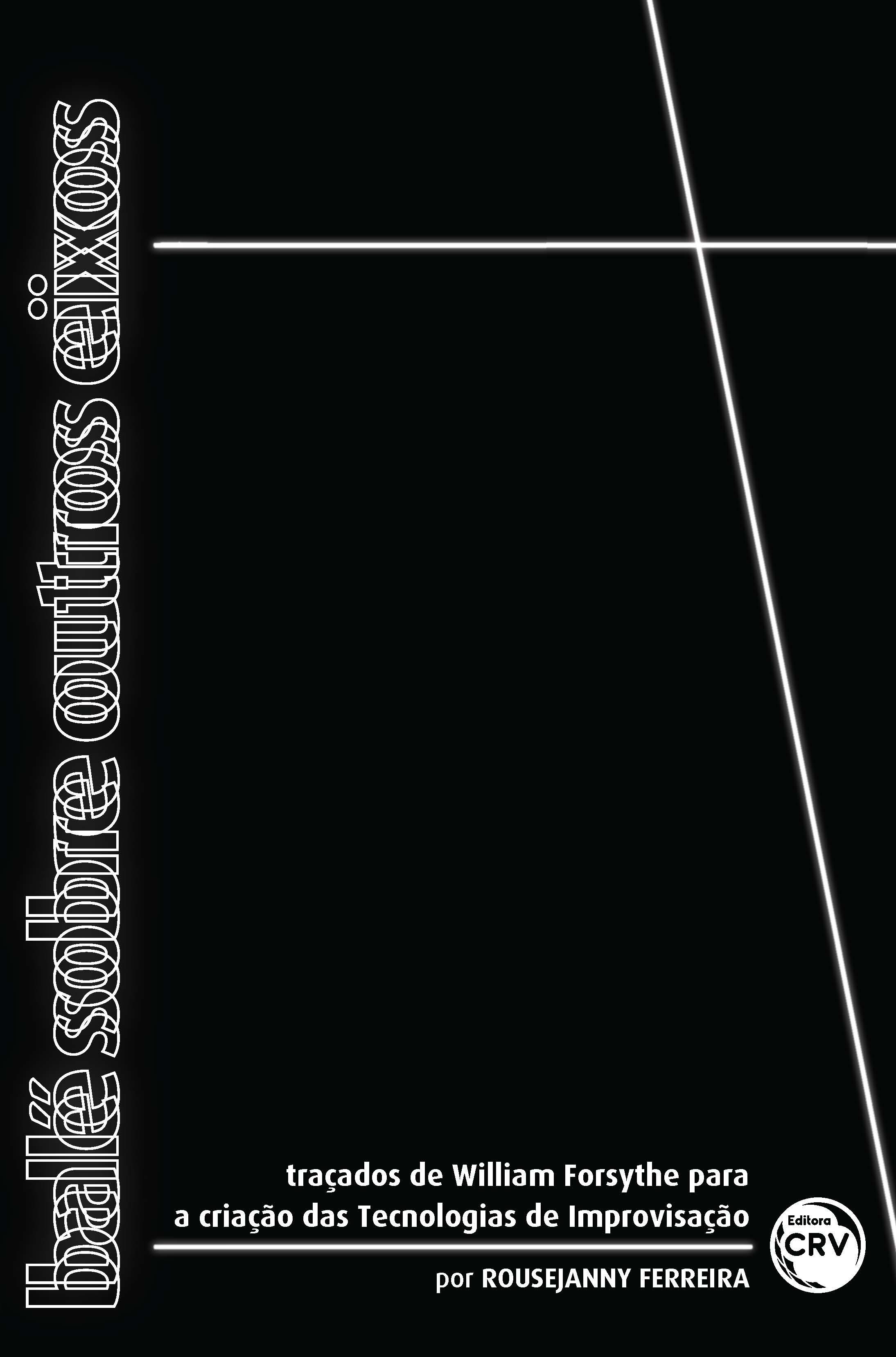 Capa do livro: BALÉ SOBRE OUTROS EIXOS:<br> traçados de William Forsythe para a criação de tecnologias de improvisação.