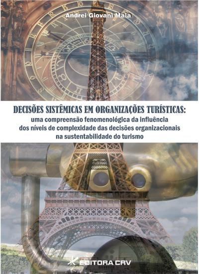 Capa do livro: DECISÕES SISTÊMICAS EM ORGANIZAÇÕES TUR͍STICAS:<br>uma compreensão fenomenológica da influência dos níveis de complexidade das decisões organizacionais na sustentabilidade do turismo