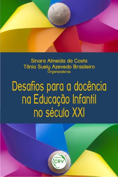 Capa do livro: DESAFIOS PARA A DOCÊNCIA NA EDUCAÇÃO INFANTIL NO SÉCULO XXI