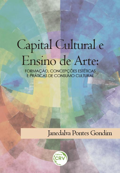 Capa do livro: CAPITAL CULTURAL E ENSINO DE ARTE:<br>formação, concepções estéticas e práticas de consumo cultural
