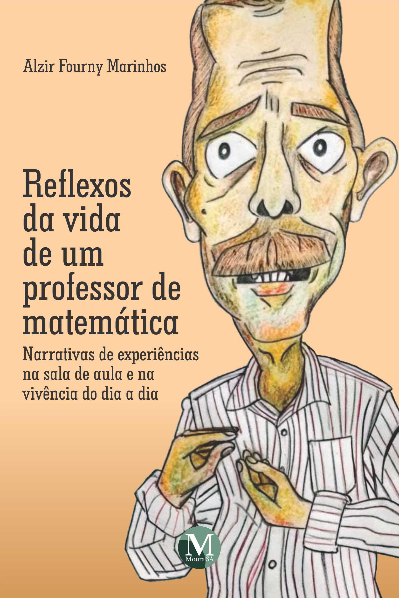 Capa do livro: REFLEXOS DA VIDA DE UM PROFESSOR DE MATEMÁTICA: <BR>narrativas de experiências na sala de aula e na vivência do dia a dia