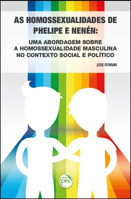 Capa do livro: AS HOMOSSEXUALIDADES DE PHELIPE E NENÉN:<br>uma abordagem sobre a homossexualidade masculina no contexto social e político