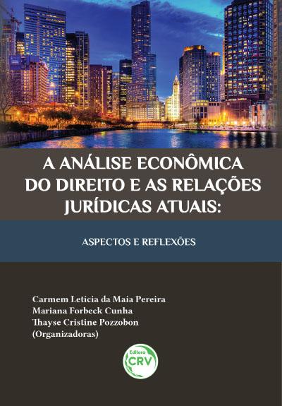 Capa do livro: A ANÁLISE ECONÔMICA DO DIREITO E AS RELAÇÕES JURÍDICAS ATUAIS:<br>aspectos e reflexões