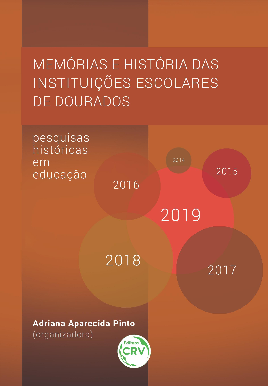 Capa do livro: MEMÓRIAS E HISTÓRIA DAS INSTITUIÇÕES ESCOLARES DE DOURADOS: <br>pesquisas históricas em educação