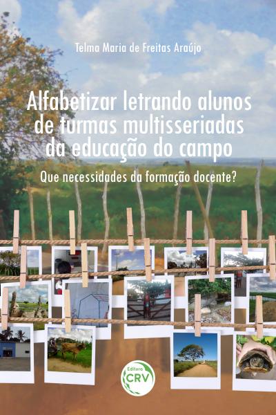 Capa do livro: ALFABETIZAR LETRANDO ALUNOS DE TURMAS MULTISSERIADAS DA EDUCAÇÃO DO CAMPO: <br>que necessidades da formação docente?