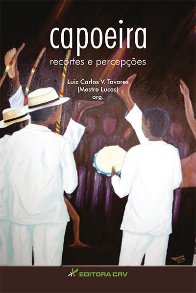Capa do livro: CAPOEIRA:<br>recortes e percepções