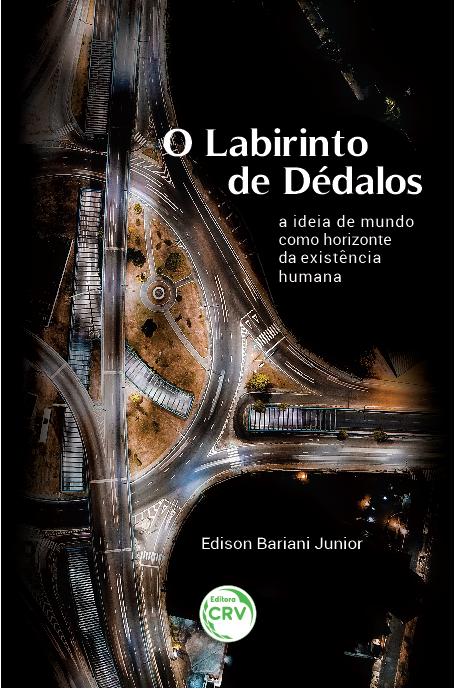 Capa do livro: O LABIRINTO DE DÉDALOS: <br>a ideia de mundo como horizonte da existência humana