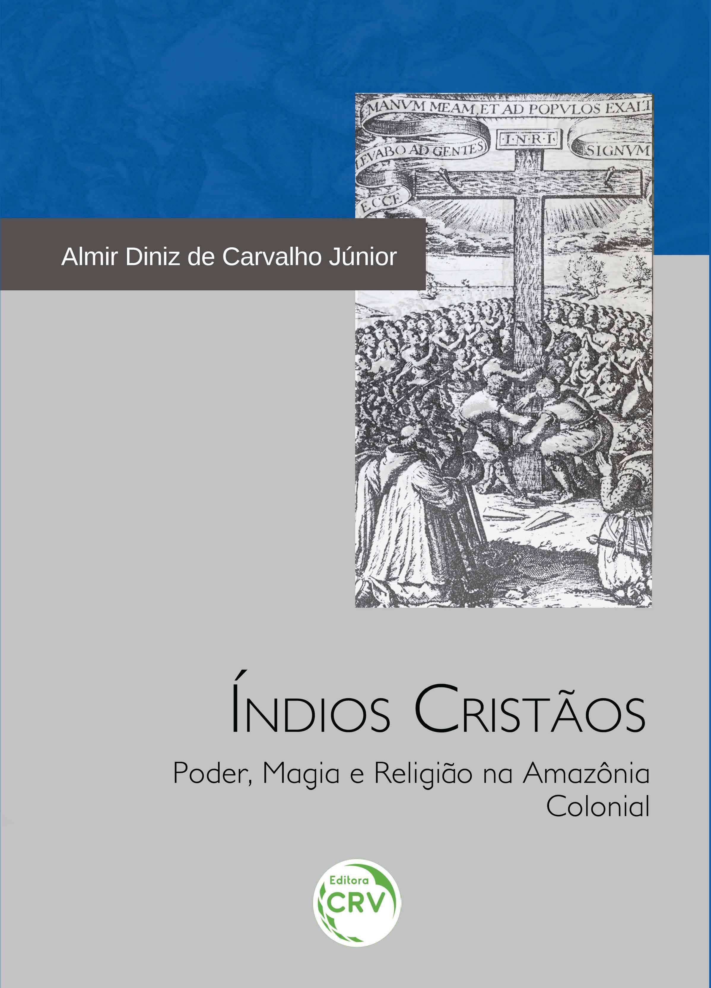 Capa do livro: ÍNDIOS CRISTÃOS:<br> poder, magia e religião na Amazônia colonial