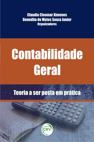Capa do livro: CONTABILIDADE GERAL:<br>teoria a ser posta em prática