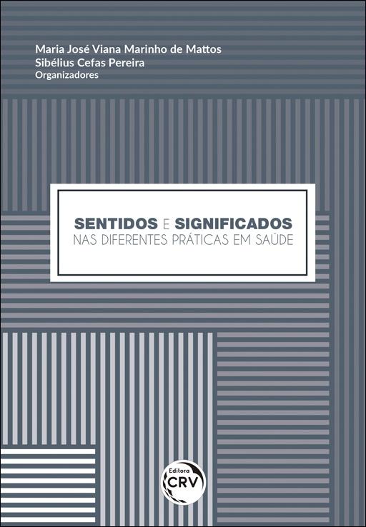 Capa do livro: SENTIDOS E SIGNIFICADOS NAS DIFERENTES PRÁTICAS EM SAÚDE