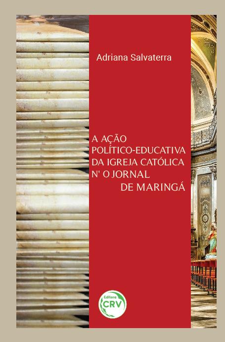 Capa do livro: A AÇÃO POLÍTICO-EDUCATIVA DA IGREJA CATÓLICA N'O JORNAL DE MARINGÁ