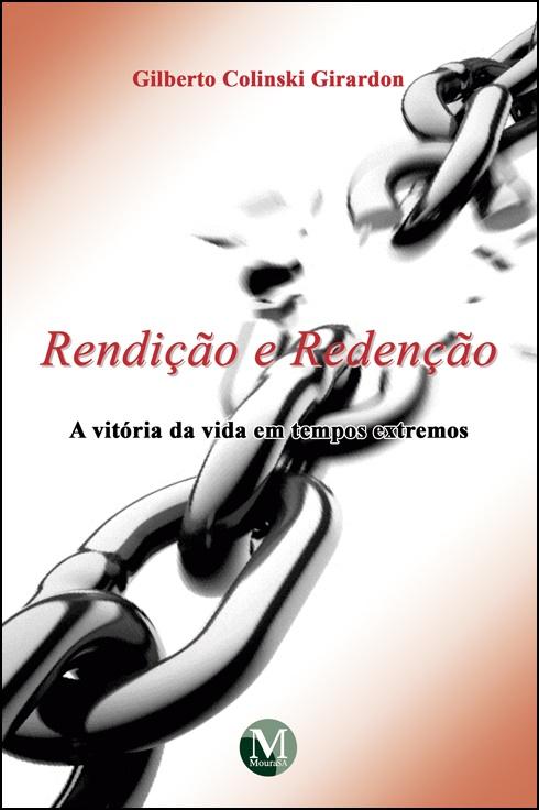 Capa do livro: RENDIÇÃO E REDENÇÃO:  <br>a vitória da Vida em tempos extremos