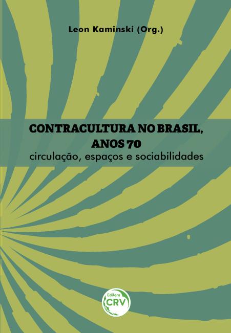 Capa do livro: CONTRACULTURA NO BRASIL, ANOS 70: <br> circulação, espaços e sociabilidades