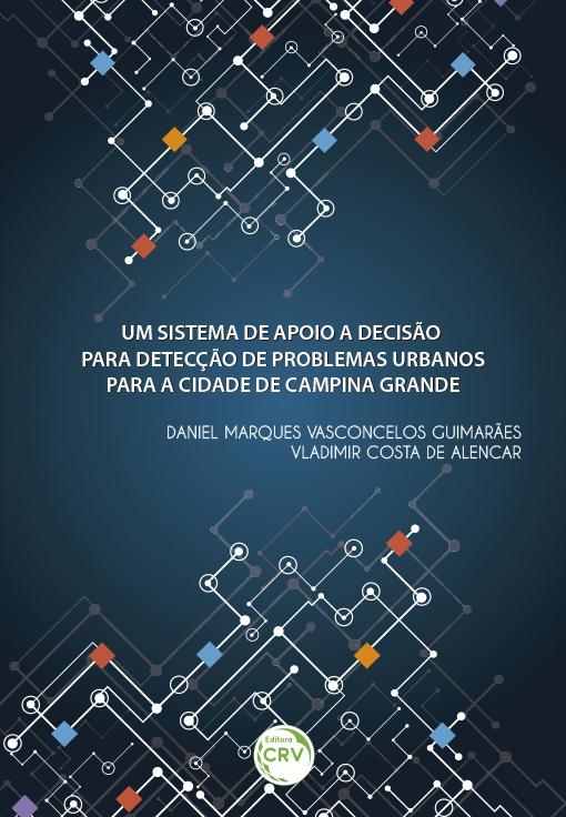Capa do livro: UM SISTEMA DE APOIO A DECISÃO PARA DETECÇÃO DE PROBLEMAS URBANOS PARA A CIDADE DE CAMPINA GRANDE