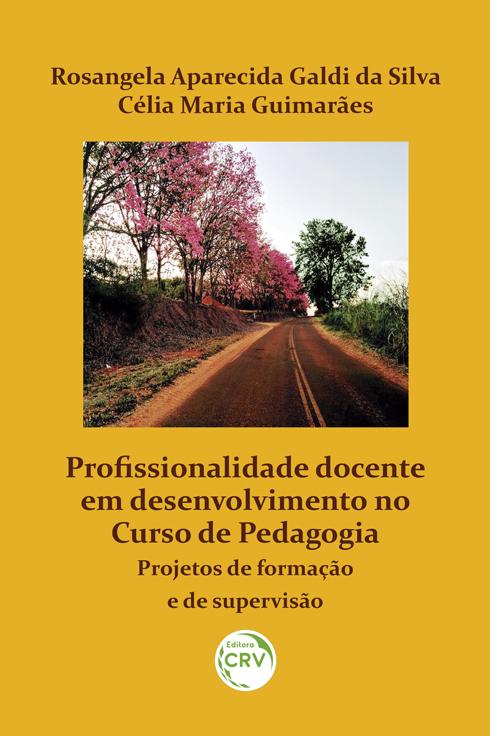 Capa do livro: PROFISSIONALIDADE DOCENTE EM DESENVOLVIMENTO NO CURSO DE PEDAGOGIA:  <br>projetos de formação e de supervisão