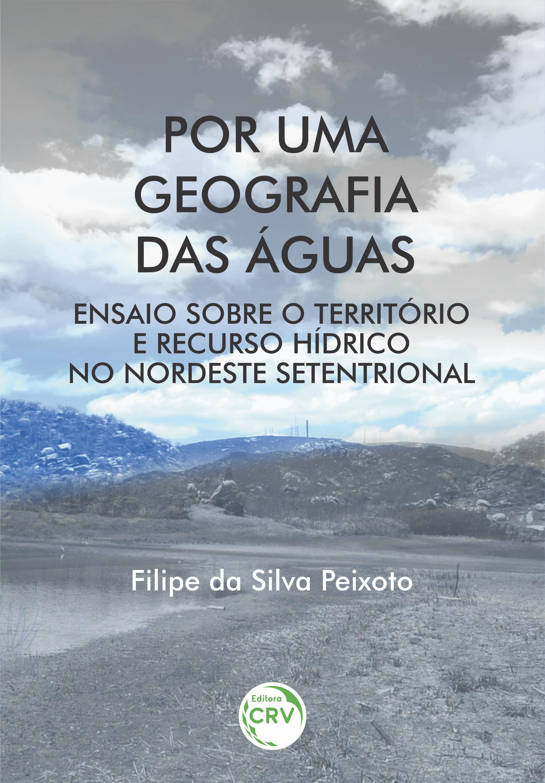 Capa do livro: POR UMA GEOGRAFIA DAS ÁGUAS: <br>ensaio sobre o território e recurso hídrico no Nordeste Setentrional