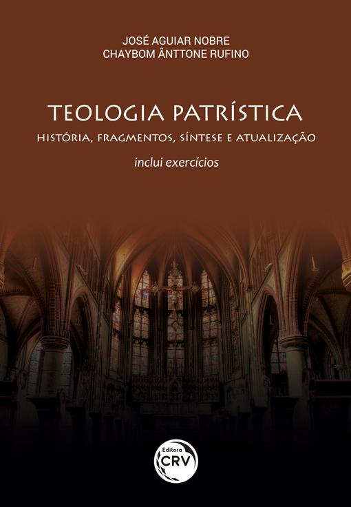 Capa do livro: TEOLOGIA PATRÍSTICA:<br> história, fragmentos, síntese e atualização:<br> inclui exercícios