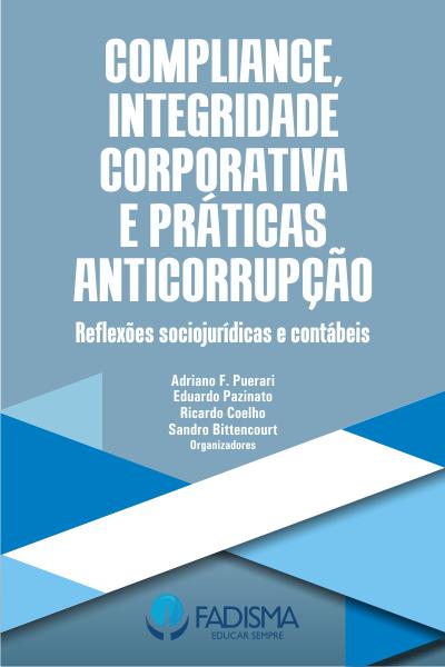 Capa do livro: COMPLIANCE, INTEGRIDADE CORPORATIVA E PRÁTICAS ANTICORRUPÇÃO:<br>re&#64258;exões sociojurídicas e contábeis