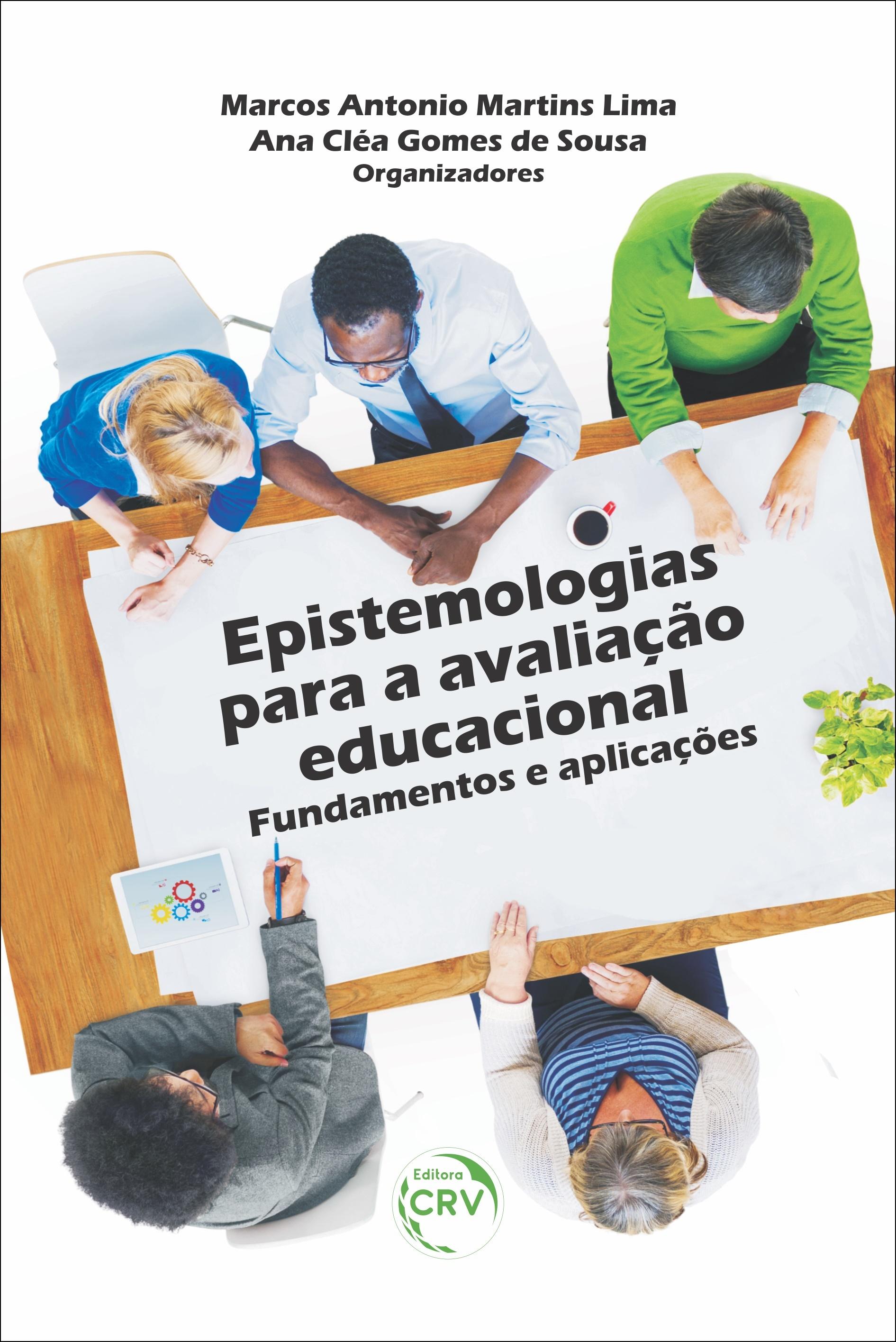 Capa do livro: EPISTEMOLOGIAS PARA AVALIAÇÃO EDUCACIONAL: <br> fundamentos e aplicações