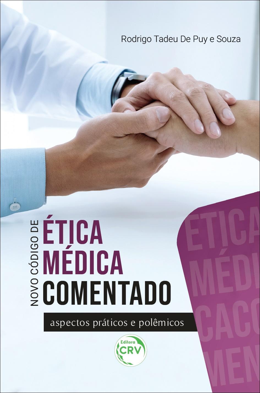 Capa do livro: NOVO CÓDIGO DE ÉTICA MÉDICA COMENTADO – ASPECTOS PRÁTICOS E POLÊMICOS