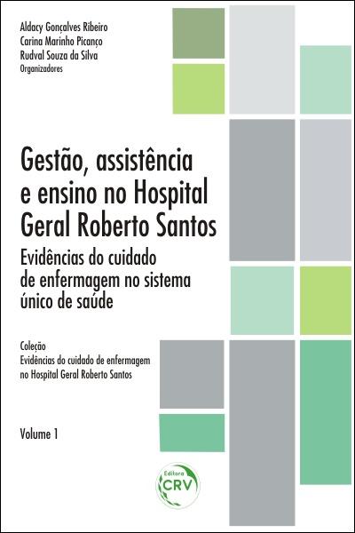 Capa do livro: GESTÃO, ASSISTÊNCIA E ENSINO NO HOSPITAL GERAL ROBERTO SANTOS:<br> evidências do cuidado de enfermagem no Sistema Único de Saúde