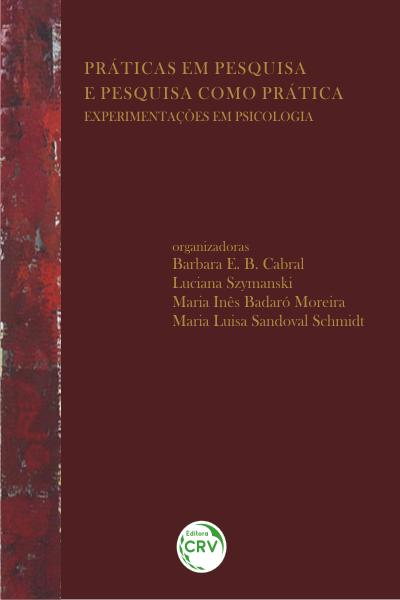 Capa do livro: PRÁTICAS EM PESQUISA E PESQUISA COMO PRÁTICA:  <br>experimentações em psicologia