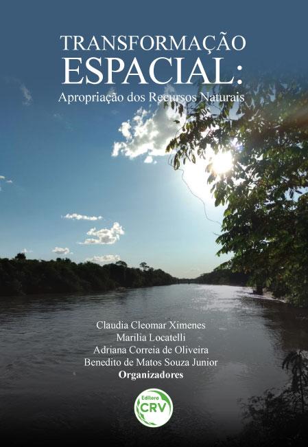 Capa do livro: TRANSFORMAÇÃO ESPACIAL:<br>apropriação dos recursos naturais