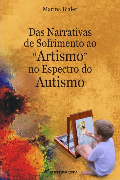 """Capa do livro: DAS NARRATIVAS DE SOFRIMENTO AO """"ARTISMO"""" NO ESPECTRO DO AUTISMO:<br>discurso de pais de autistas, discurso de especialistas e discurso de autistas"""