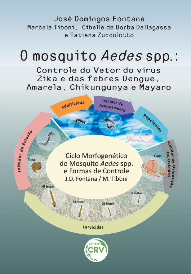 Capa do livro: O MOSQUITO Aedes spp.:<br>controle do vetor do vírus Zika e das febres Dengue, Amarela, Chikungunya e Mayaro