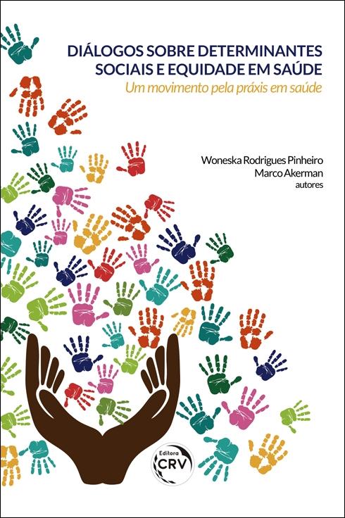 Capa do livro: DIÁLOGOS SOBRE DETERMINANTES SOCIAIS E EQUIDADE EM SAÚDE: <br>um movimento pela práxis em saúde