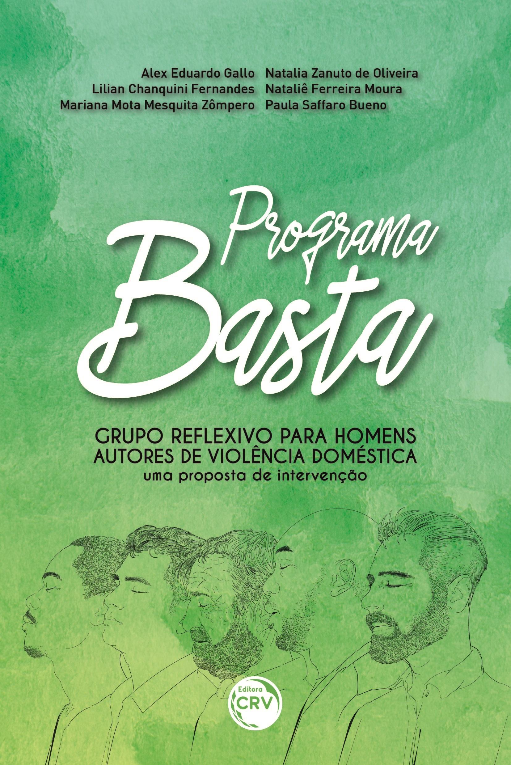 Capa do livro: PROGRAMA BASTA – GRUPO REFLEXIVO PARA HOMENS AUTORES DE VIOLÊNCIA DOMÉSTICA:  <br>uma proposta de intervenção