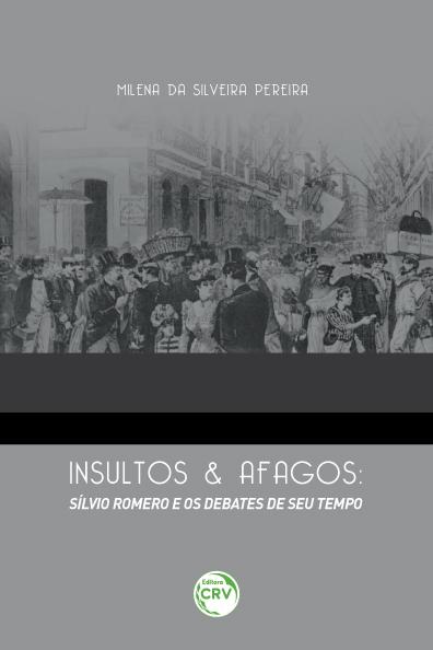 Capa do livro: INSULTOS E AFAGOS:<br> Silvio Romero e os debates de seu tempo