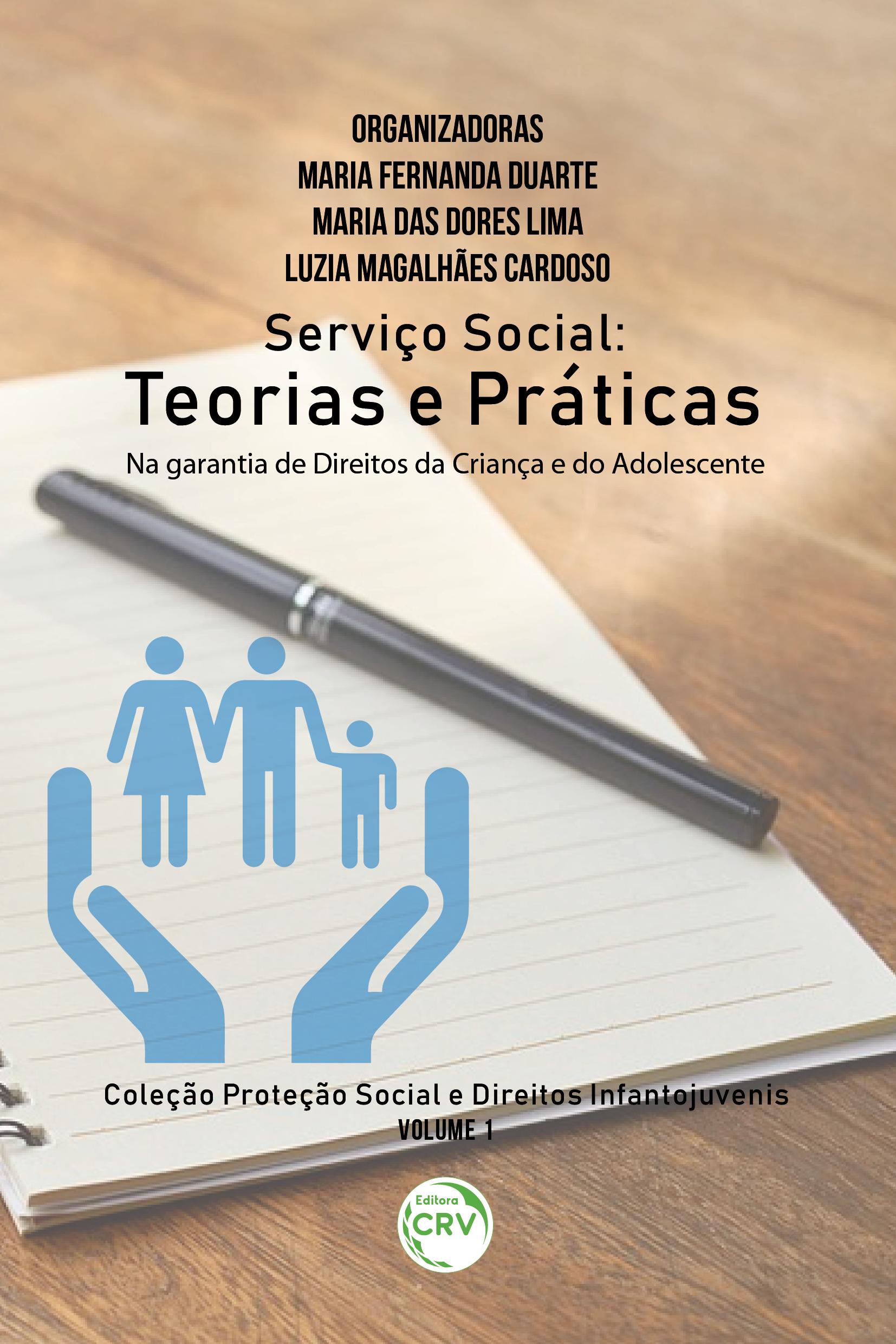 Capa do livro: SERVIÇO SOCIAL: <br>teorias e práticas na garantia de direitos da criança e do adolescente <br>Coleção Proteção social e direitos infantojuvenis Volume 1